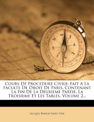 Cours De Procedure Civile: Fait A La Faculte De Droit De Paris. Contenant La Fin De La Deuxieme Partie, La Troisieme Et Les Tables, Volume 2...
