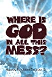 img - for Where Is God in All This Mess? by Degree, Harvey Butaleon (2008) Paperback book / textbook / text book
