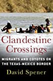 Clandestine Crossings: Migrants and Coyotes on the Texas-Mexico Border