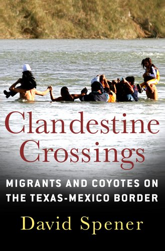 Clandestine Crossings: Migrants and Coyotes on the...
