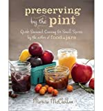 Preserving by the Pint: Quick Seasonal Canning for Small Spaces from the author of Food in Jars (Hardback) - Common