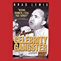 Hollywood's Celebrity Gangster: The Incredible Life and Times of Mickey Cohen Audiobook by Brad Lewis Narrated by Kevin Fabian