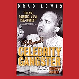 Hollywood's Celebrity Gangster: The Incredible Life and Times of Mickey Cohen Audiobook