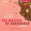 The Museum of Abandoned Secrets Audiobook by Oksana Zabuzhko Narrated by Mary Robinette Kowal