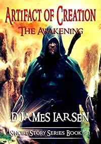 Artifact Of Creation: Fantasy Science Fiction Anthology: The Awakening by D James Larsen ebook deal