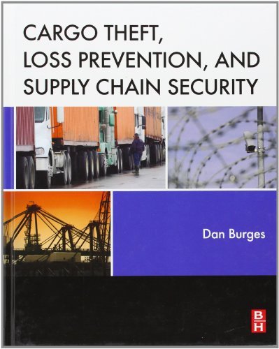 Cargo Theft, Loss Prevention, and Supply Chain Security, by Dan Burges