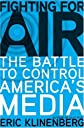 Fighting for Air: The Battle to Control America&#39;s Media