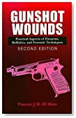 Gunshot Wounds: Practical Aspects of Firearms, Ballistics, and Forensic Techniques, SECOND EDITION (Practical Aspects of Criminal and Forensic Investigations)