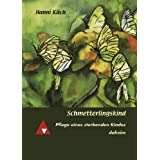 Schmetterlingskind. Pflege eines sterbenden Kindes daheim