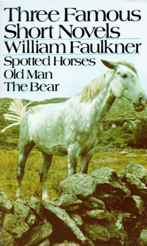 Three Famous Short Novels: Spotted Horses / Old Man / The Bear