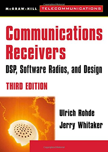 Communications Receivers: DSP, Software Radios, and Design, by Ulrich Rohde, Jerry Whitaker