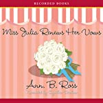 Miss Julia Renews Her Vows (       UNABRIDGED) by Ann Ross Narrated by Cynthia Darlow