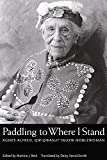 img - for Paddling to Where I Stand: Agnes Alfred, Qwiqwasutinuxw Noblewoman book / textbook / text book