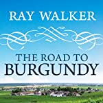 The Road to Burgundy: The Unlikely Story of an American Making Wine and a New Life in France | Ray Walker