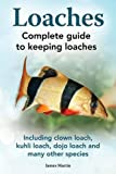 James Martin Loaches: Complete Guide to Keeping Loaches. Including Clown Loach, Kuhli Loach, Dojo Loach and Many Other Species.