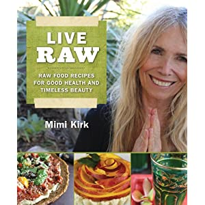 Live Raw: The Natural Way to Good Health and Timeless Beauty
