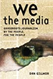 img - for We the Media: Grassroots Journalism By the People, For the People book / textbook / text book