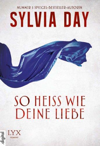 Sylvia Day - So heiss wie deine Liebe