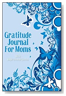 Gratitude Journal For Moms – With Inspirational Quotes. Blue butterflies and flora bring a sense of serenity to the cover of this 5-minute gratitude journal for the busy mom.