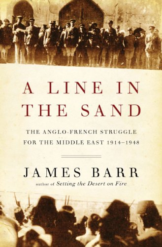 A Line in the Sand: The Anglo-French Strle for the Middle East, 1914-1948