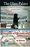 img - for The Glass Palace: Illusions of Freedom and Democracy in Qatar book / textbook / text book