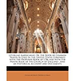 img - for Liturgiae Americanae: Or, the Book of Common Prayer as Used in the United States Compared with the Proposed Book of 1786 and with the Prayer (Paperback) - Common book / textbook / text book