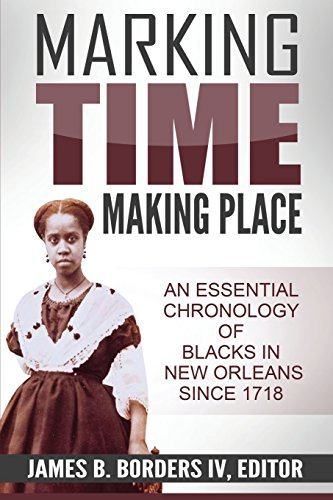 Marking Time, Making Place: A Chronological History of Blacks In New Orleans Since 1718