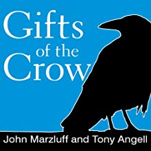 Gifts of the Crow: How Perception, Emotion, and Thought Allow Smart Birds to Behave Like Humans (       UNABRIDGED) by John Marzluff, Tony Angell Narrated by Danny Campbell