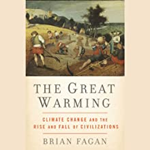 The Great Warming: Climate Change and the Rise and Fall of Civilizations (       UNABRIDGED) by Brian Fagan Narrated by Tavia Gilbert