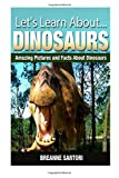 img - for Dinosaurs: Amazing Pictures and Facts About Dinosaurs (Let's Learn About ) book / textbook / text book