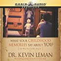 What Your Childhood Memories Say About You (       UNABRIDGED) by Kevin Leman Narrated by Chris Fabry