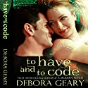 To Have and To Code: A Witch Central Romance Hörbuch von Debora Geary Gesprochen von: Martha Harmon Pardee