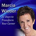 21 Days to Transform Your Career | Marcia Wieder