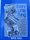 Every Little Thing: The Definitive Guide to Beatles Recording Variations, Rare Mixes & Other Musical Oddities, 1958-1986 (Rock & Roll Reference Series)