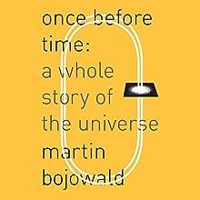 Once Before Time: A Whole Story of the Universe | Livre audio Auteur(s) : Martin Bojowald Narrateur(s) : Jonathan Cowley