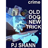 Old Dog New Trick (Original Version) (A Crime-Mystery-Suspense Short Story)by PJ SHANN
