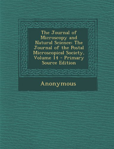 The Journal Of Microscopy And Natural Science: The Journal Of The Postal Microscopical Society, Volume 14 - Primary Source Edition
