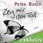 Zeig mir den Tod | Petra Busch