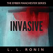 Invasive: The Ember Manchester Series, Book 2 Audiobook by L.L. Ronin Narrated by Shoshana Franck