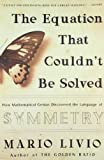 The Equation That Couldn't Be Solved: How Mathematical Genius Discovered the Language of Symmetry (0743258215) by Livio, Mario