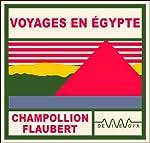 Voyages en Egypte: Journaux de Champollion et Flaubert | Jean-François Champollion,Gustave Flaubert