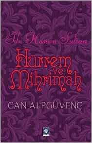 Iki Hanim Sultan Hurrem ve Mihrimah: Can Alpguvenc: 9786055510381