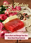 Soap Making Business: How to Start an...