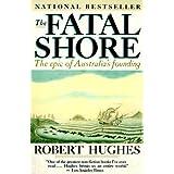 The Fatal Shore: The Epic of Australia's Founding ~ Robert Hughes