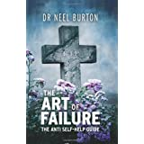 The Art of Failure - The Anti Self-Help Guideby Neel Burton