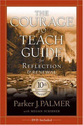 The Courage to Teach Guide for Reflection and Renewal,  10th Anniversary Edition, Parker J. Palmer