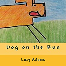 Dog on the Run (       UNABRIDGED) by Lucy Adams Narrated by Lucy Adams