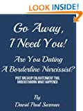 GO AWAY, I NEED YOU! Are You Dating A Borderline Narcissist? - Post Breakup Enlightenment Tool...