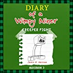 Diary Of A Wimpy Miner: Creeper Fight, Book 3, Diary of a Wimpy Collection, Volume 3 | Justin B. Harrison