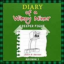 Diary Of A Wimpy Miner: Creeper Fight, Book 3, Diary of a Wimpy Collection, Volume 3 (       UNABRIDGED) by Justin B. Harrison Narrated by Ryan DeRemer